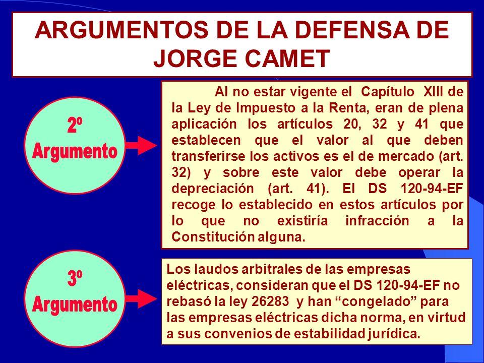 ARGUMENTOS DE LA DEFENSA DE JORGE CAMET No es posible que el DS 120-94-EF haya transgredido el principio de reserva de ley en materia tributaria, ya q