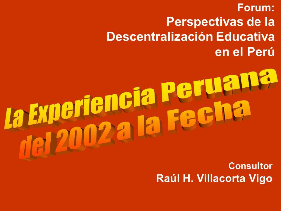 Consultor Raúl H. Villacorta Vigo Forum: Perspectivas de la Descentralización Educativa en el Perú