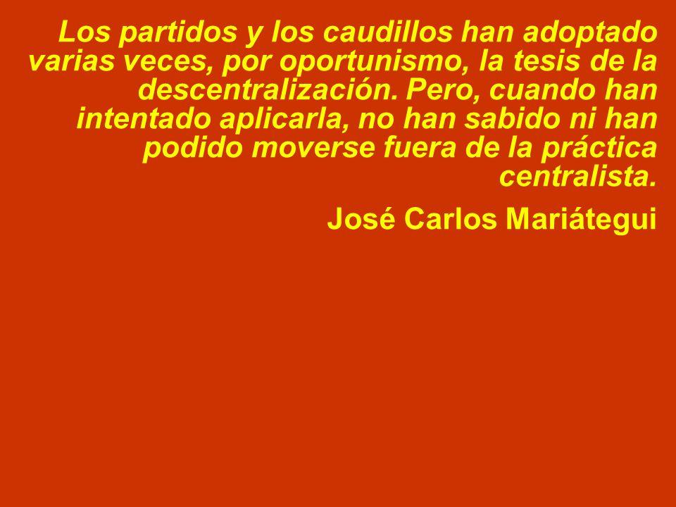 Los partidos y los caudillos han adoptado varias veces, por oportunismo, la tesis de la descentralización.