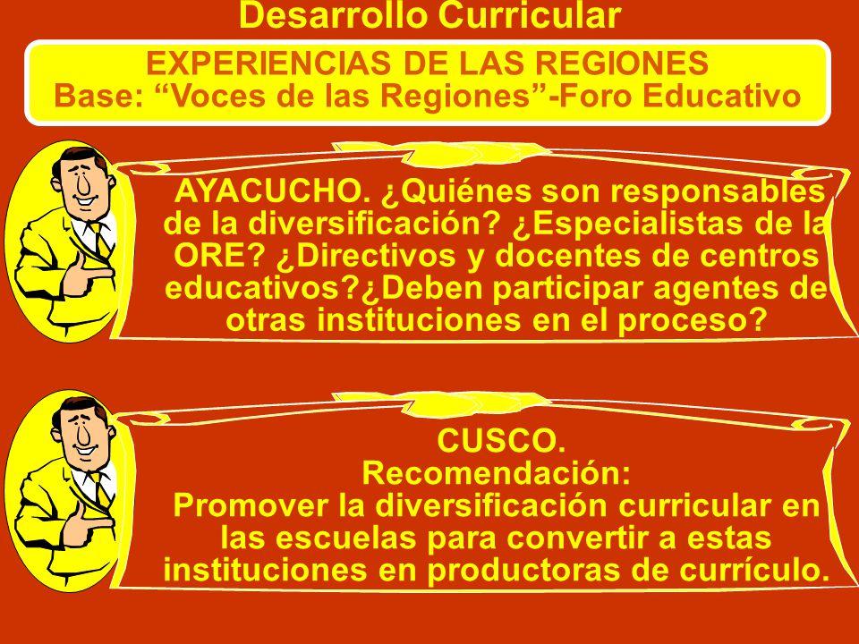 Desarrollo Curricular EXPERIENCIAS DE LAS REGIONES Base: Voces de las Regiones-Foro Educativo AREQUIPA. Autonomía permitirá: Mejor manejo de currículo