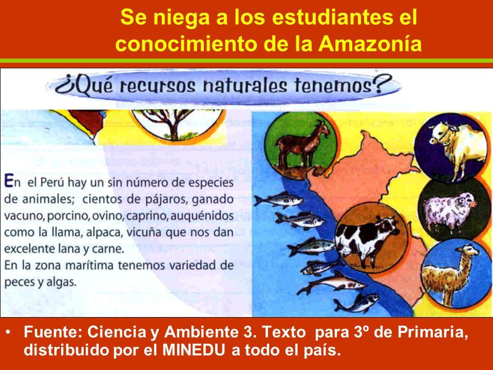 Fuente: Ciencia y Ambiente 3. Texto para 3º de Primaria, distribuido por el MINEDU a todo el país. No se enseña a los estudiantes el conocimiento y af