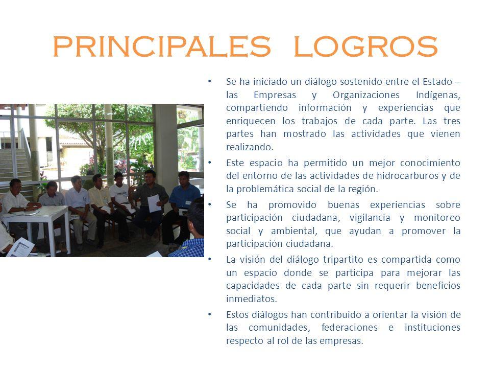 PRINCIPALES LOGROS Se ha iniciado un diálogo sostenido entre el Estado – las Empresas y Organizaciones Indígenas, compartiendo información y experienc