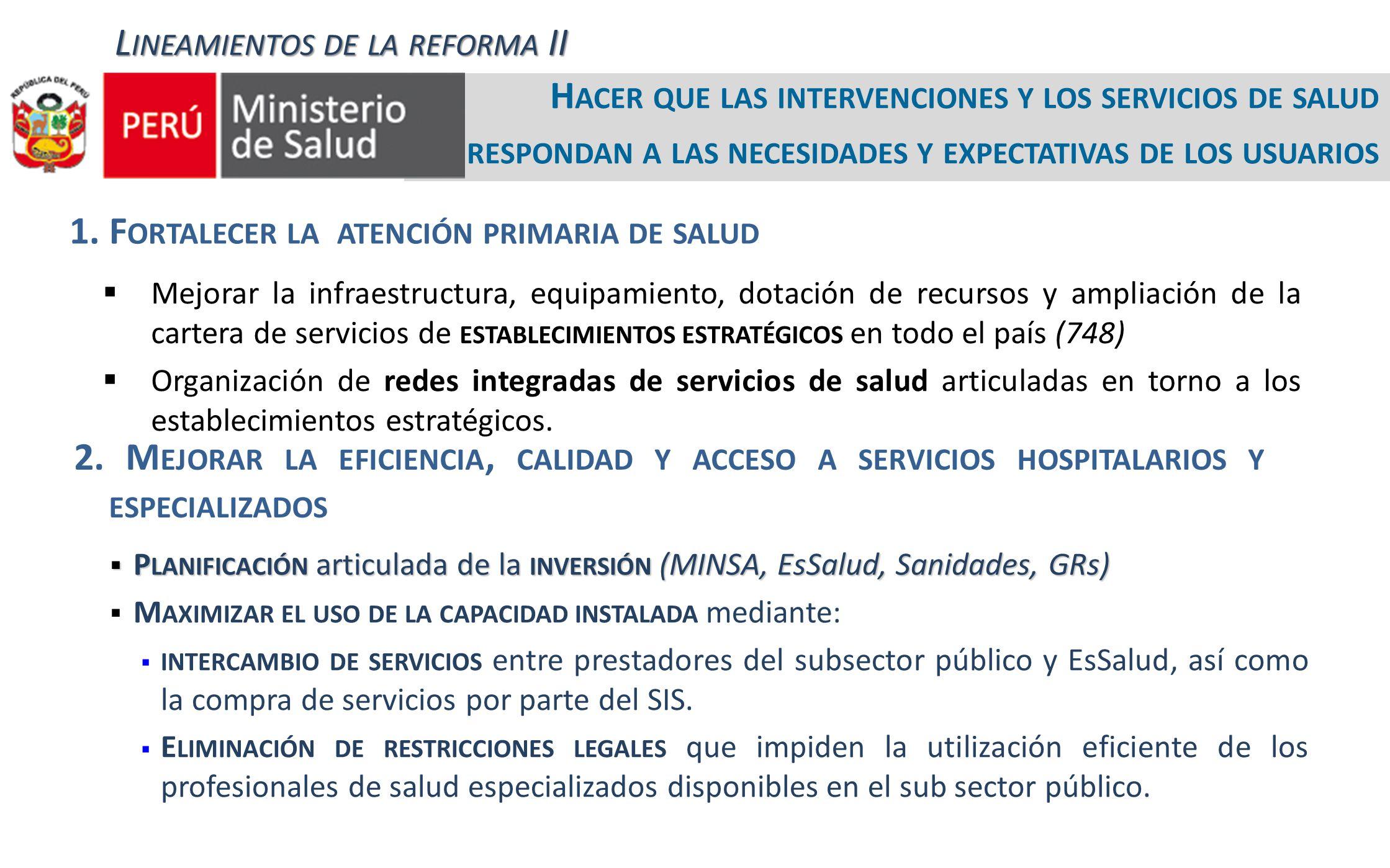 Mejorar la infraestructura, equipamiento, dotación de recursos y ampliación de la cartera de servicios de ESTABLECIMIENTOS ESTRATÉGICOS en todo el país (748) Organización de redes integradas de servicios de salud articuladas en torno a los establecimientos estratégicos.