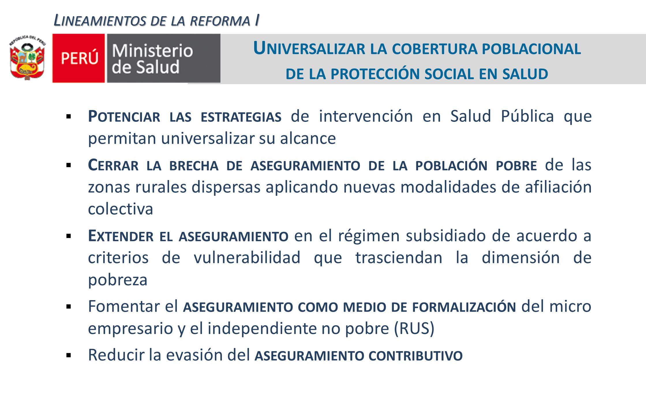 U NIVERSALIZAR LA COBERTURA POBLACIONAL DE LA PROTECCIÓN SOCIAL EN SALUD P OTENCIAR LAS ESTRATEGIAS de intervención en Salud Pública que permitan univ
