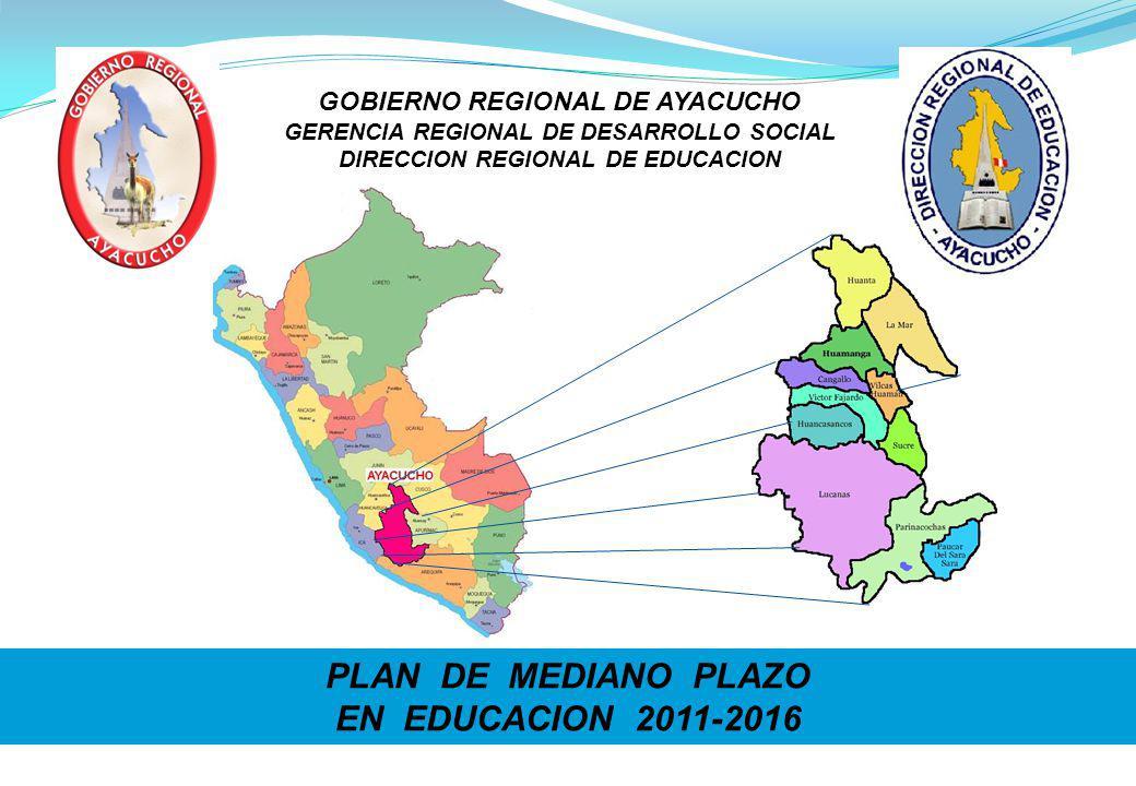 PLAN DE MEDIANO PLAZO EN EDUCACION 2011-2016 GOBIERNO REGIONAL DE AYACUCHO GERENCIA REGIONAL DE DESARROLLO SOCIAL DIRECCION REGIONAL DE EDUCACION