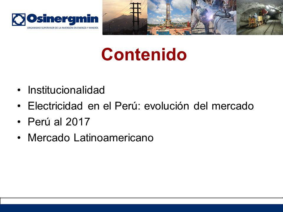 Contenido Institucionalidad Electricidad en el Perú: evolución del mercado Perú al 2017 Mercado Latinoamericano