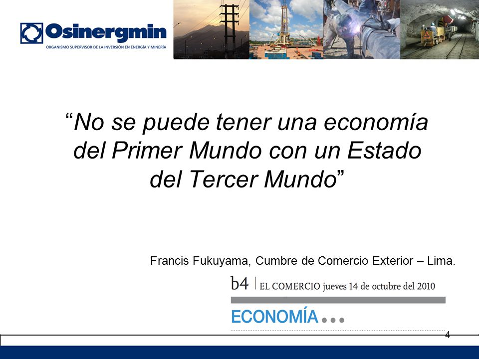 No se puede tener una economía del Primer Mundo con un Estado del Tercer Mundo 4 Francis Fukuyama, Cumbre de Comercio Exterior – Lima.