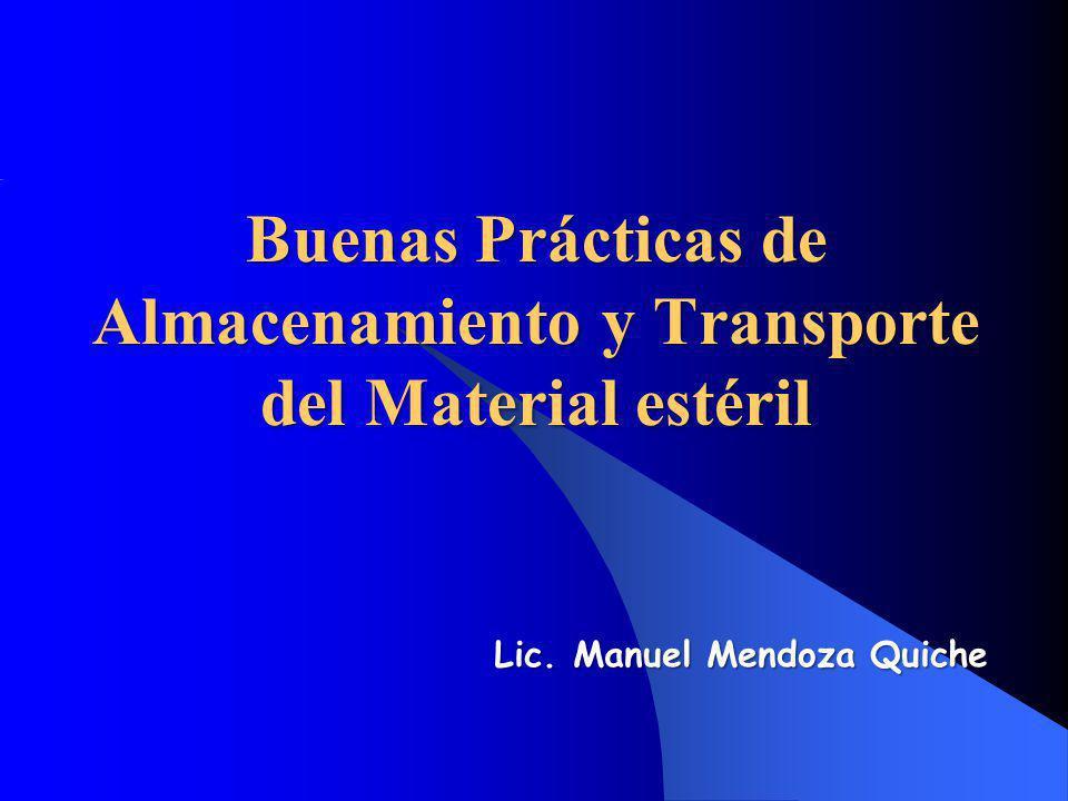 Buenas Prácticas de Almacenamiento y Transporte del Material estéril Lic. Manuel Mendoza Quiche