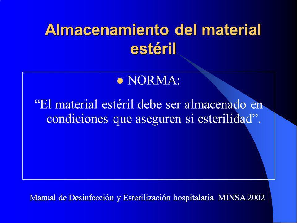 Almacenamiento del material estéril NORMA: El material estéril debe ser almacenado en condiciones que aseguren si esterilidad.