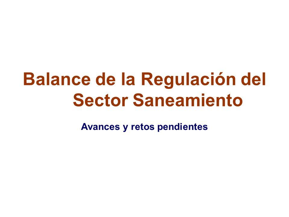 Balance de la Regulación del Sector Saneamiento Avances y retos pendientes