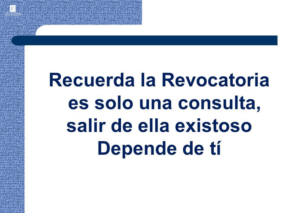 Recuerda la Revocatoria es solo una consulta, salir de ella existoso Depende de tí
