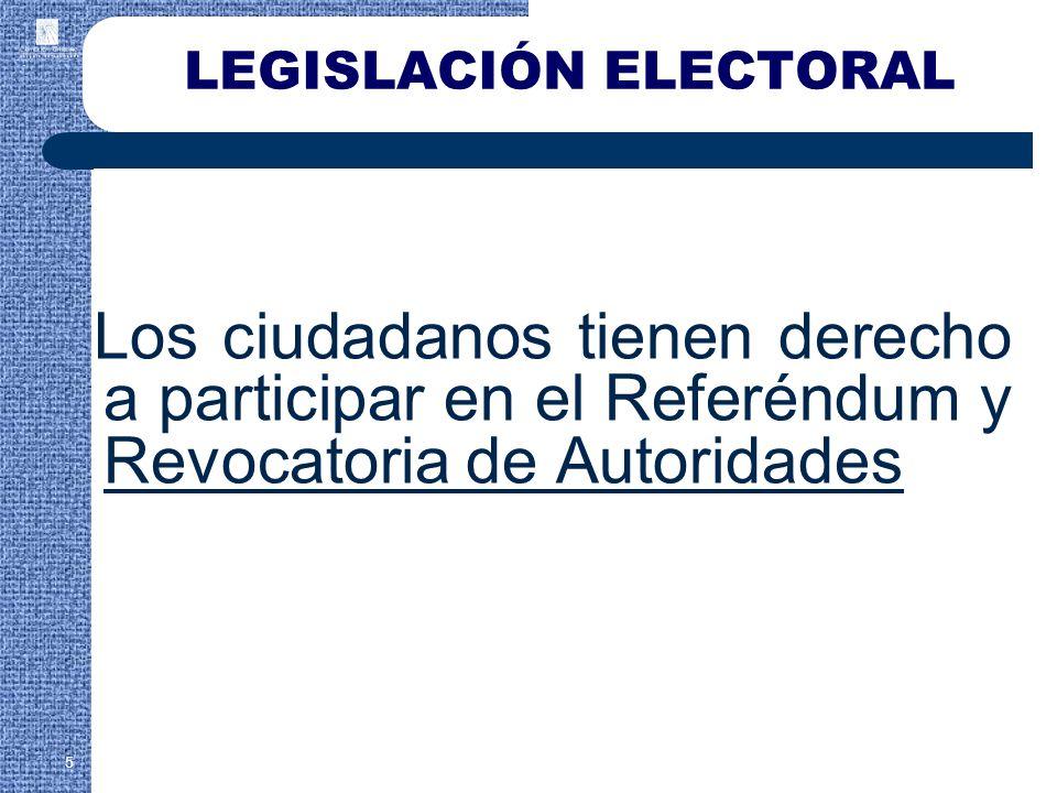 Los ciudadanos tienen derecho a participar en el Referéndum y Revocatoria de Autoridades 5 LEGISLACIÓN ELECTORAL