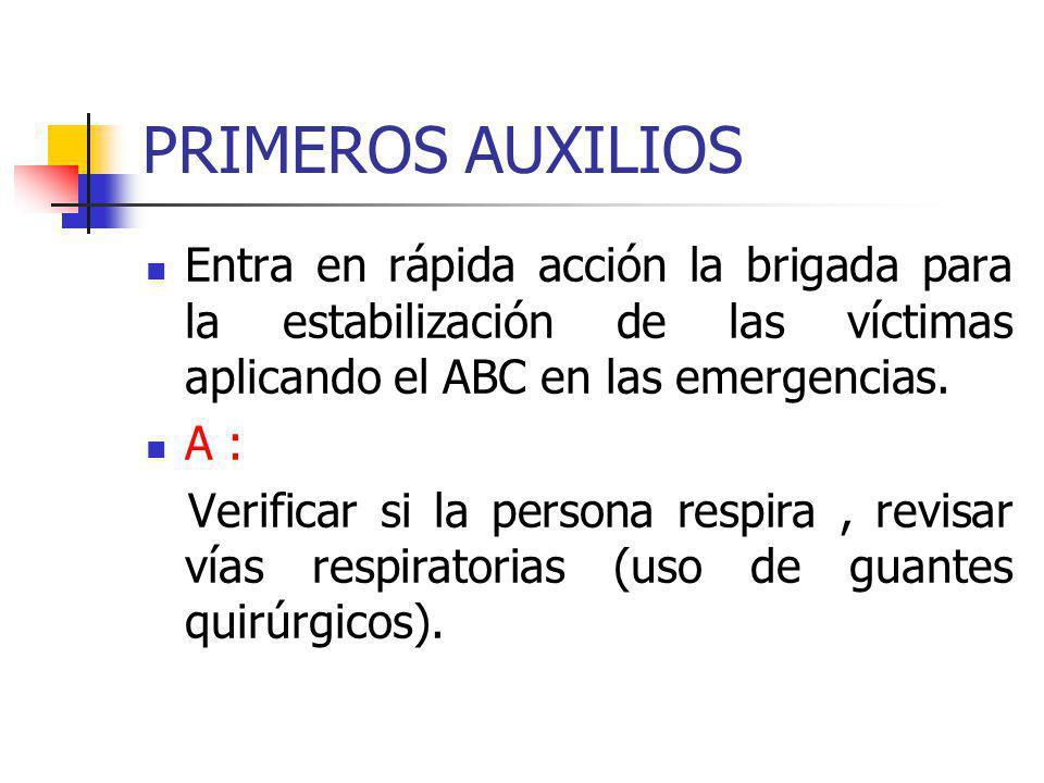 PRIMEROS AUXILIOS Entra en rápida acción la brigada para la estabilización de las víctimas aplicando el ABC en las emergencias. A : Verificar si la pe