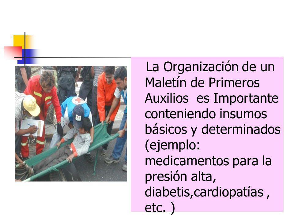 La Organización de un Maletín de Primeros Auxilios es Importante conteniendo insumos básicos y determinados (ejemplo: medicamentos para la presión alt