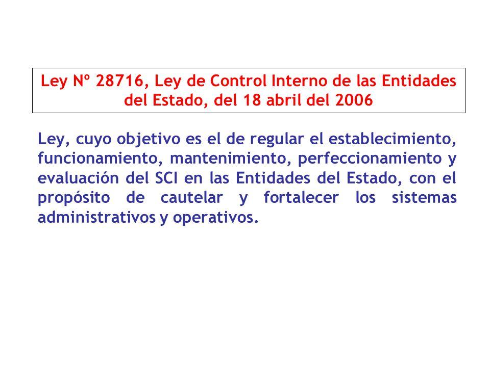 Ley, cuyo objetivo es el de regular el establecimiento, funcionamiento, mantenimiento, perfeccionamiento y evaluación del SCI en las Entidades del Estado, con el propósito de cautelar y fortalecer los sistemas administrativos y operativos.