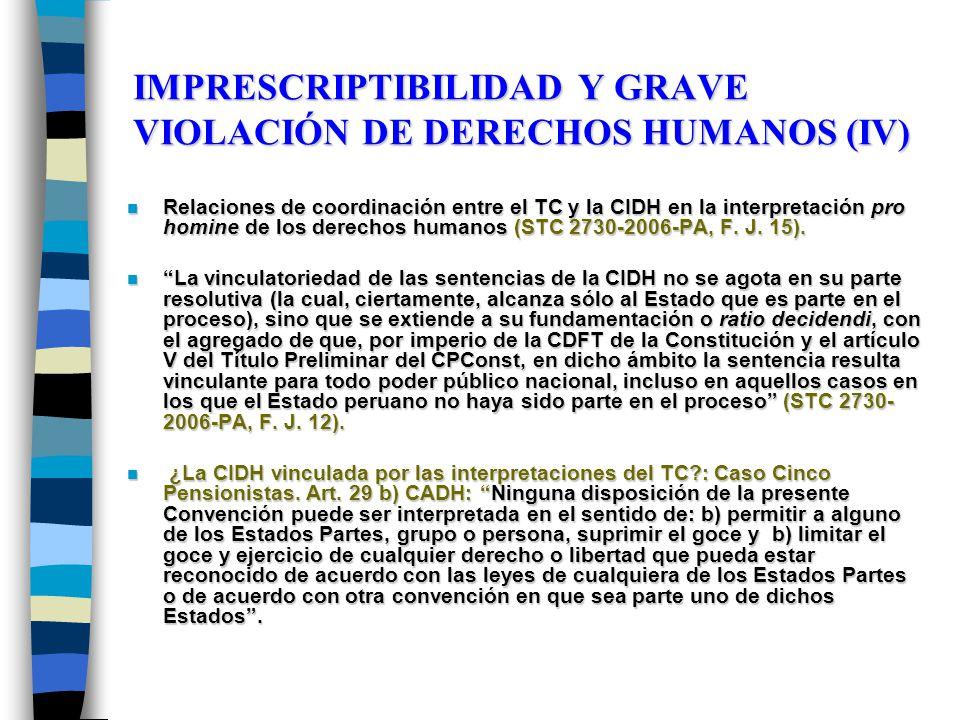 IMPRESCRIPTIBILIDAD Y GRAVE VIOLACIÓN DE DERECHOS HUMANOS (IV) n Relaciones de coordinación entre el TC y la CIDH en la interpretación pro homine de los derechos humanos (STC 2730-2006-PA, F.