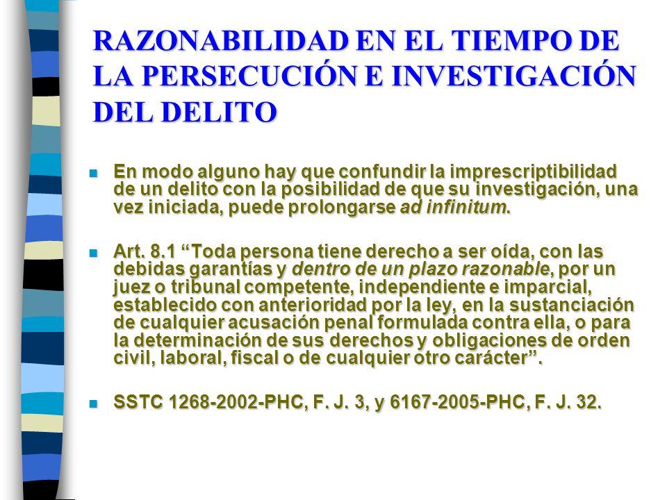 RAZONABILIDAD EN EL TIEMPO DE LA PERSECUCIÓN E INVESTIGACIÓN DEL DELITO n En modo alguno hay que confundir la imprescriptibilidad de un delito con la