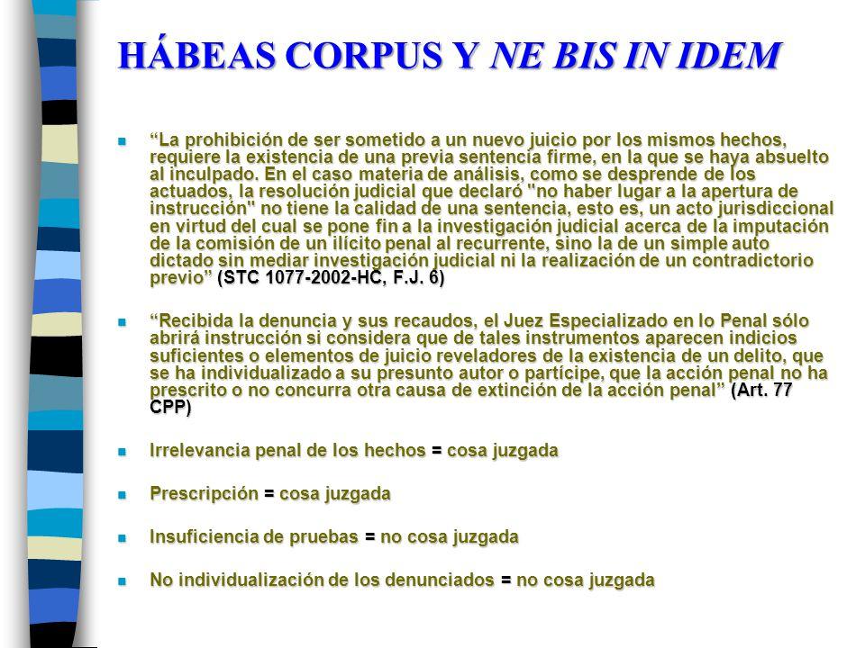 HÁBEAS CORPUS Y NE BIS IN IDEM n La prohibición de ser sometido a un nuevo juicio por los mismos hechos, requiere la existencia de una previa sentenci