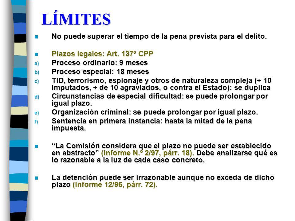 LÍMITES n No puede superar el tiempo de la pena prevista para el delito. n Plazos legales: Art. 137º CPP a) Proceso ordinario: 9 meses b) Proceso espe