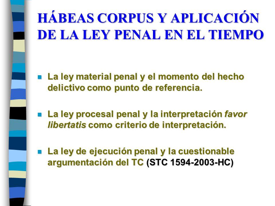 HÁBEAS CORPUS Y APLICACIÓN DE LA LEY PENAL EN EL TIEMPO n La ley material penal y el momento del hecho delictivo como punto de referencia. n La ley pr