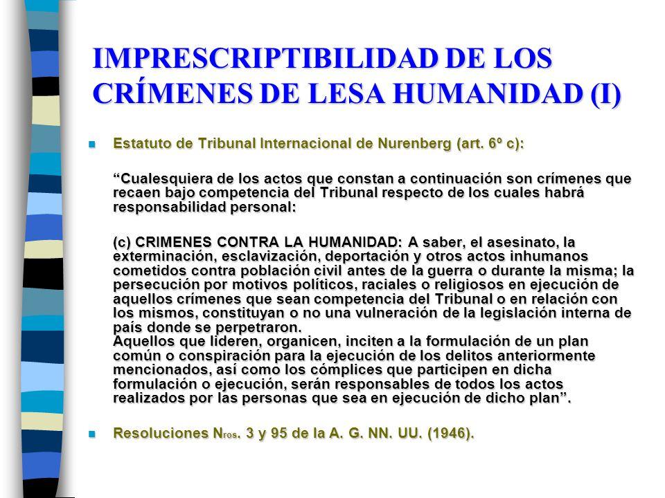 IMPRESCRIPTIBILIDAD DE LOS CRÍMENES DE LESA HUMANIDAD (I) n Estatuto de Tribunal Internacional de Nurenberg (art. 6º c): Cualesquiera de los actos que