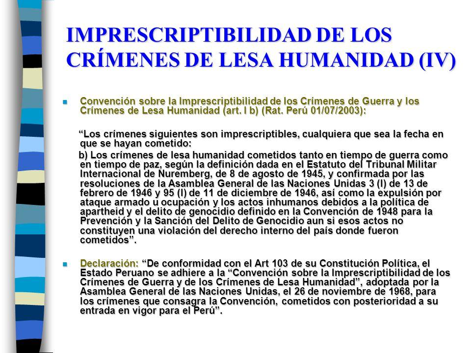 IMPRESCRIPTIBILIDAD DE LOS CRÍMENES DE LESA HUMANIDAD (IV) n Convención sobre la Imprescriptibilidad de los Crímenes de Guerra y los Crímenes de Lesa