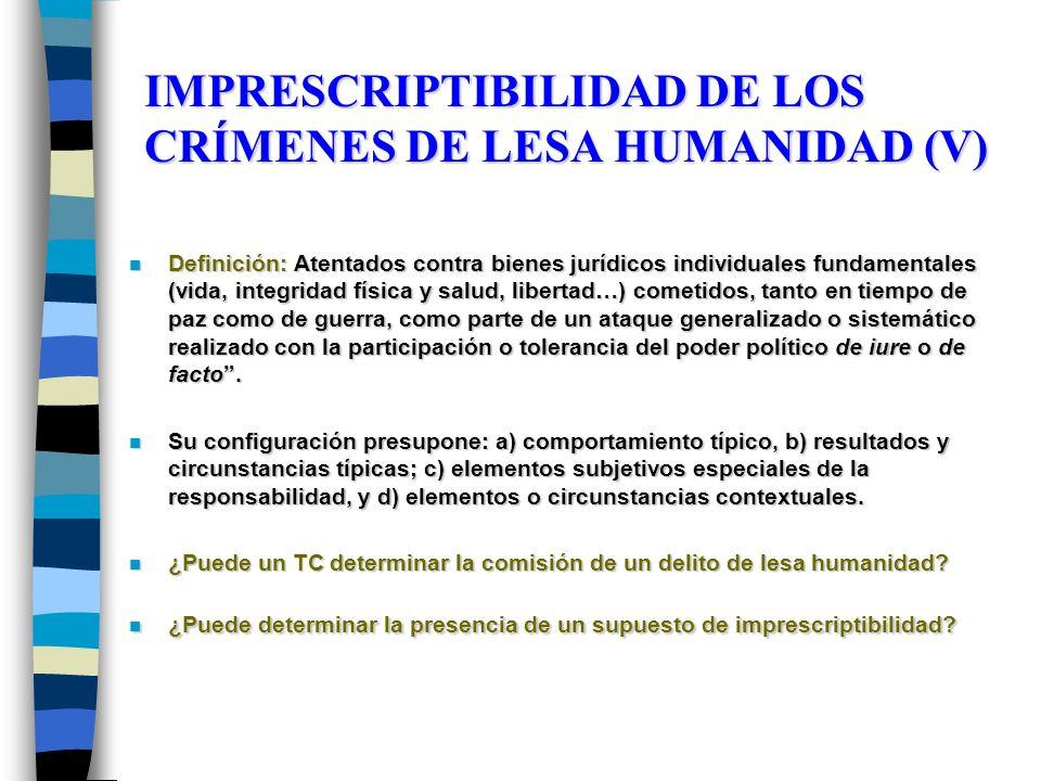 IMPRESCRIPTIBILIDAD DE LOS CRÍMENES DE LESA HUMANIDAD (V) n Definición: Atentados contra bienes jurídicos individuales fundamentales (vida, integridad