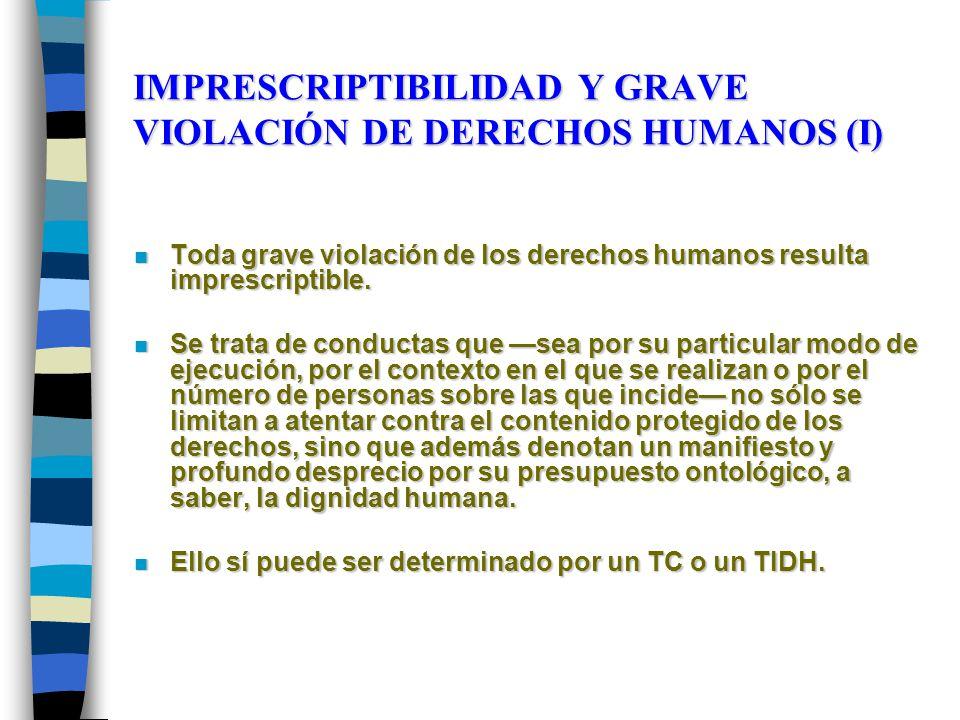 IMPRESCRIPTIBILIDAD Y GRAVE VIOLACIÓN DE DERECHOS HUMANOS (I) n Toda grave violación de los derechos humanos resulta imprescriptible. n Se trata de co