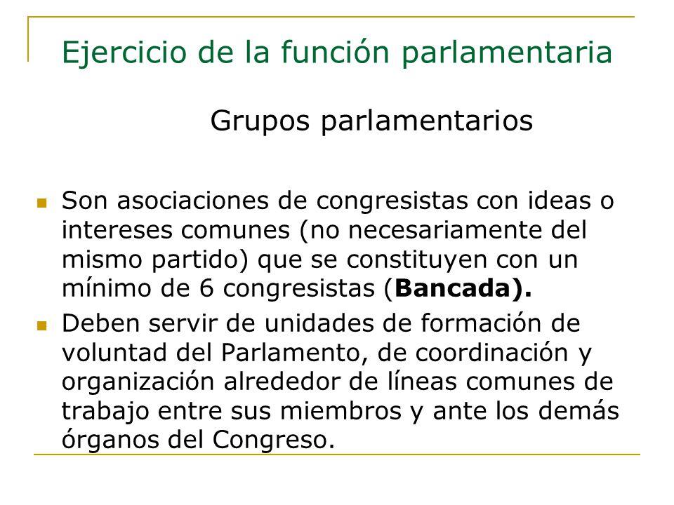 Son asociaciones de congresistas con ideas o intereses comunes (no necesariamente del mismo partido) que se constituyen con un mínimo de 6 congresistas (Bancada).