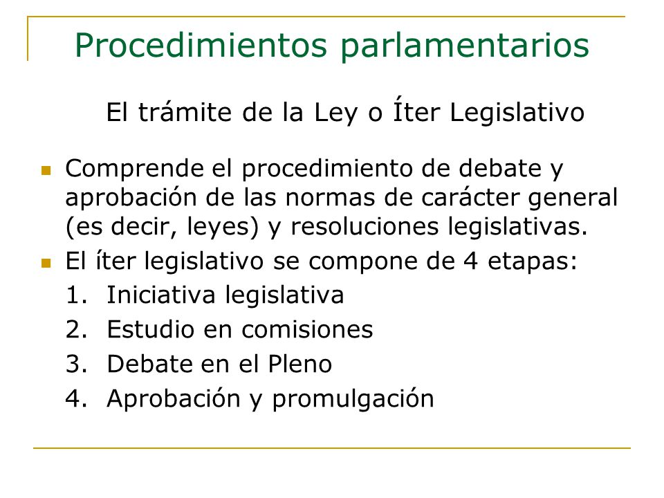 Comprende el procedimiento de debate y aprobación de las normas de carácter general (es decir, leyes) y resoluciones legislativas.