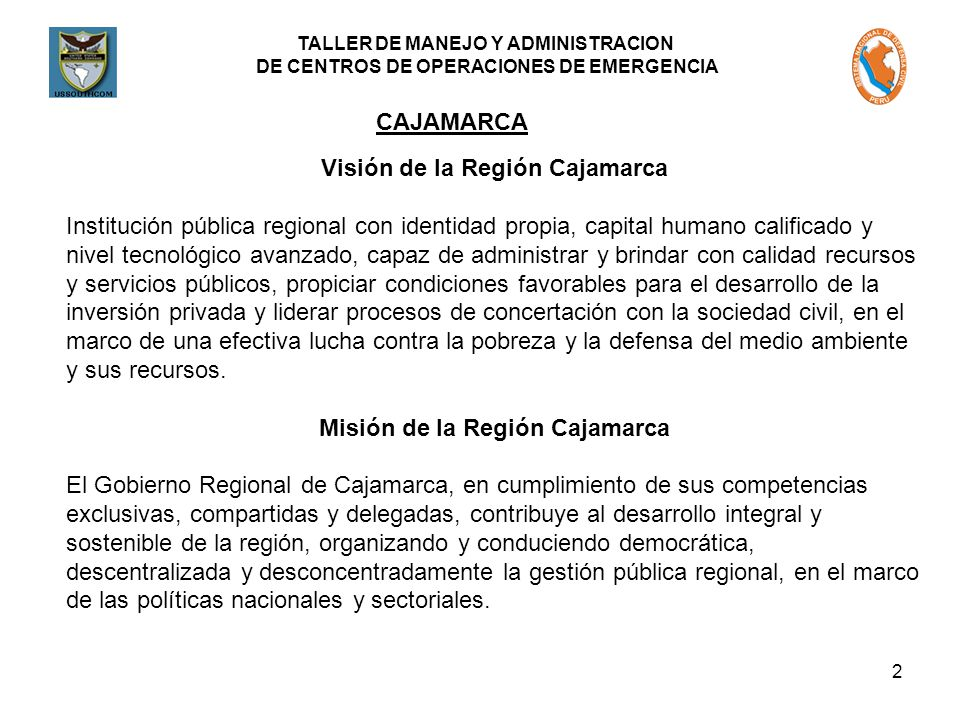TALLER DE MANEJO Y ADMINISTRACION DE CENTROS DE OPERACIONES DE EMERGENCIA 2 CAJAMARCA Visión de la Región Cajamarca Institución pública regional con i