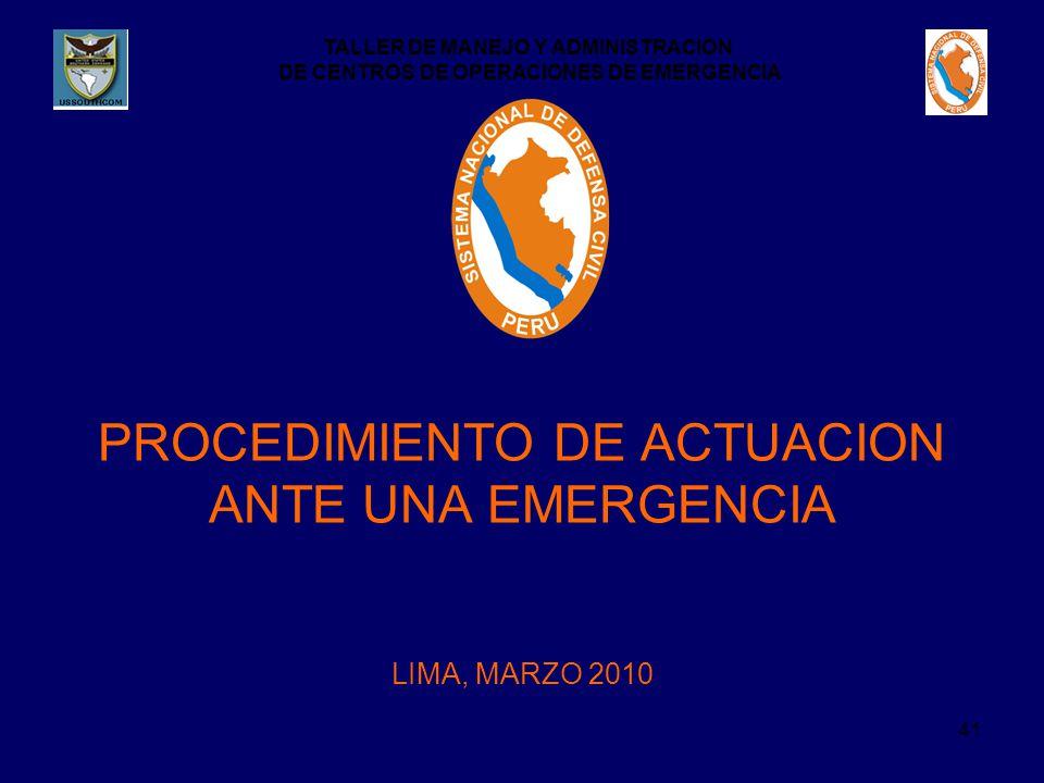TALLER DE MANEJO Y ADMINISTRACION DE CENTROS DE OPERACIONES DE EMERGENCIA 41 LIMA, MARZO 2010 PROCEDIMIENTO DE ACTUACION ANTE UNA EMERGENCIA