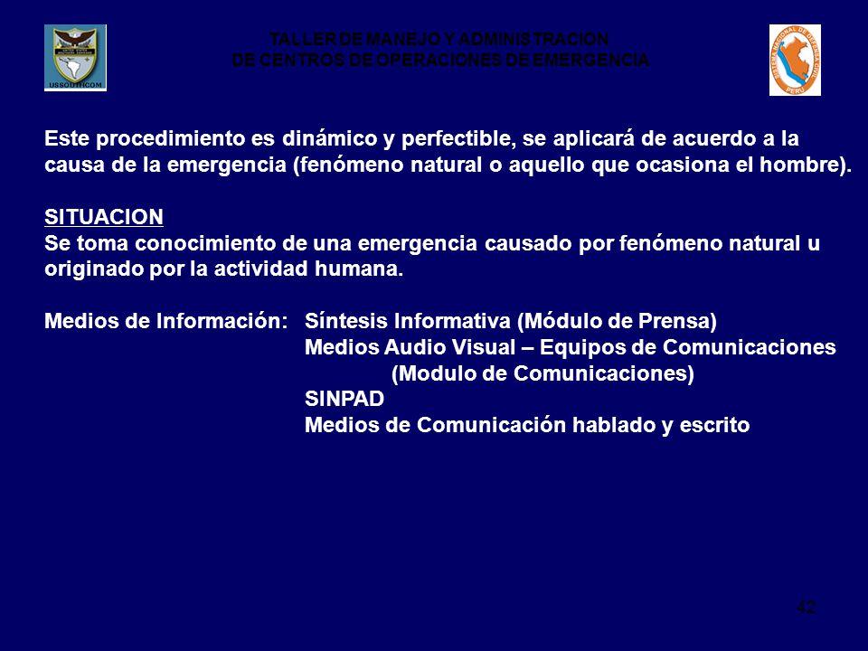TALLER DE MANEJO Y ADMINISTRACION DE CENTROS DE OPERACIONES DE EMERGENCIA 42 Este procedimiento es dinámico y perfectible, se aplicará de acuerdo a la