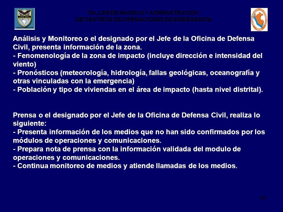 TALLER DE MANEJO Y ADMINISTRACION DE CENTROS DE OPERACIONES DE EMERGENCIA 49 Análisis y Monitoreo o el designado por el Jefe de la Oficina de Defensa Civil, presenta información de la zona.