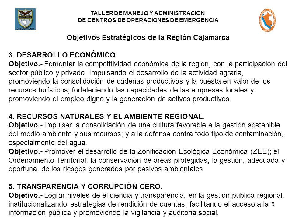 TALLER DE MANEJO Y ADMINISTRACION DE CENTROS DE OPERACIONES DE EMERGENCIA 5 Objetivos Estratégicos de la Región Cajamarca 3. DESARROLLO ECONÓMICO Obje