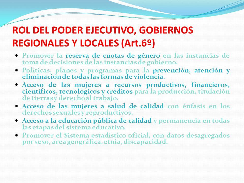ROL DEL PODER EJECUTIVO, GOBIERNOS REGIONALES Y LOCALES (Art.6º) Promover la reserva de cuotas de género en las instancias de toma de decisiones de la
