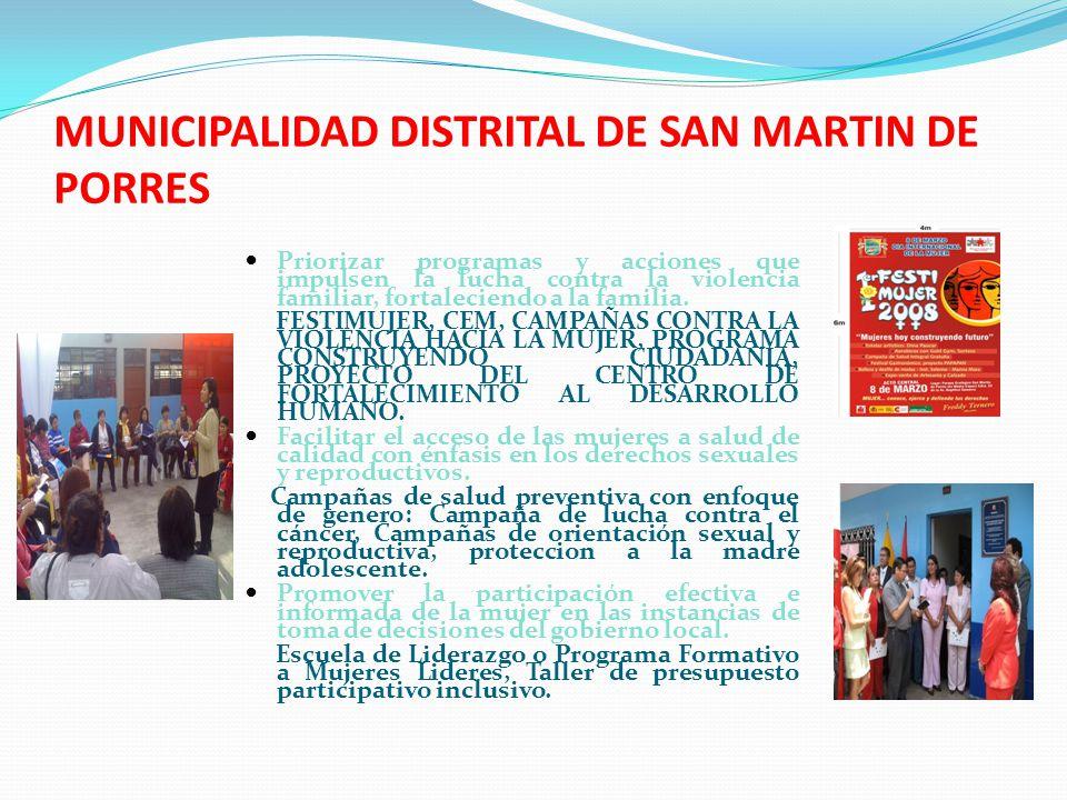 MUNICIPALIDAD DISTRITAL DE SAN MARTIN DE PORRES Priorizar programas y acciones que impulsen la lucha contra la violencia familiar, fortaleciendo a la