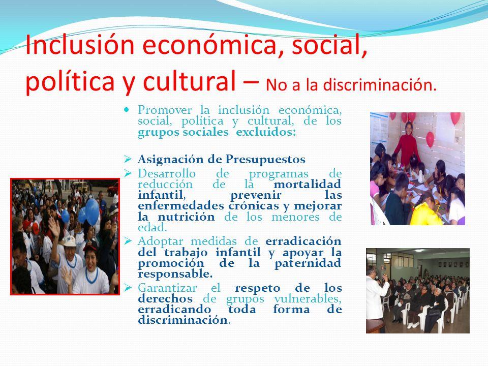 Inclusión económica, social, política y cultural – No a la discriminación. Promover la inclusión económica, social, política y cultural, de los grupos
