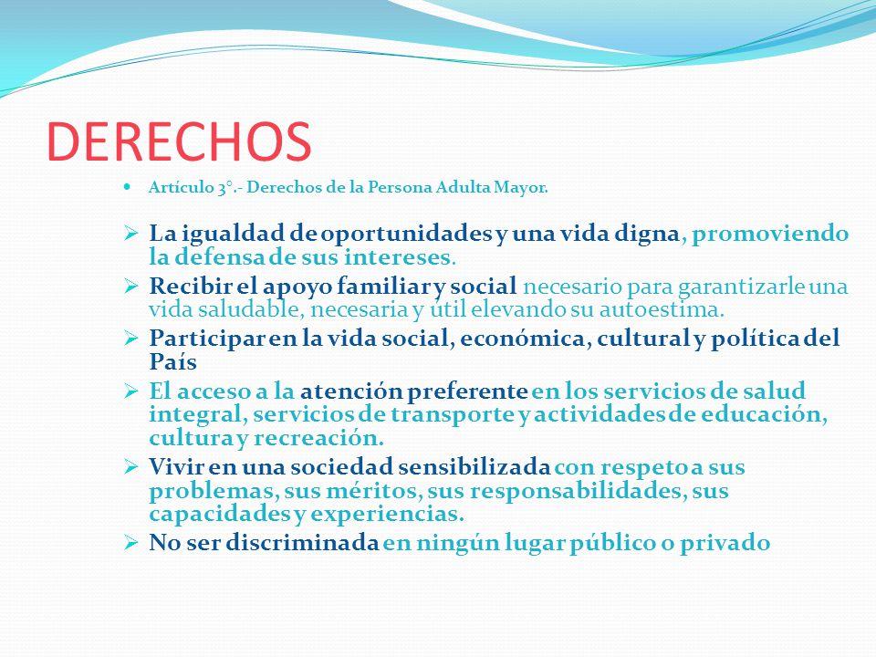 DERECHOS Artículo 3°.- Derechos de la Persona Adulta Mayor. La igualdad de oportunidades y una vida digna, promoviendo la defensa de sus intereses. Re