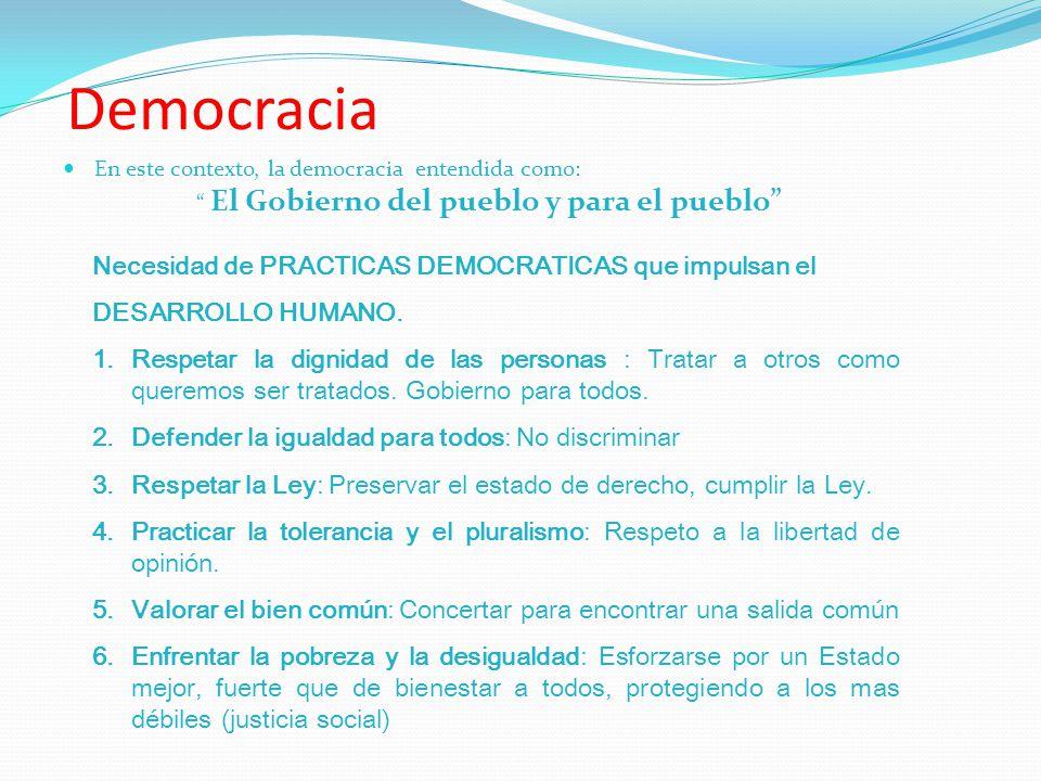 Democracia En este contexto, la democracia entendida como: El Gobierno del pueblo y para el pueblo Necesidad de PRACTICAS DEMOCRATICAS que impulsan el