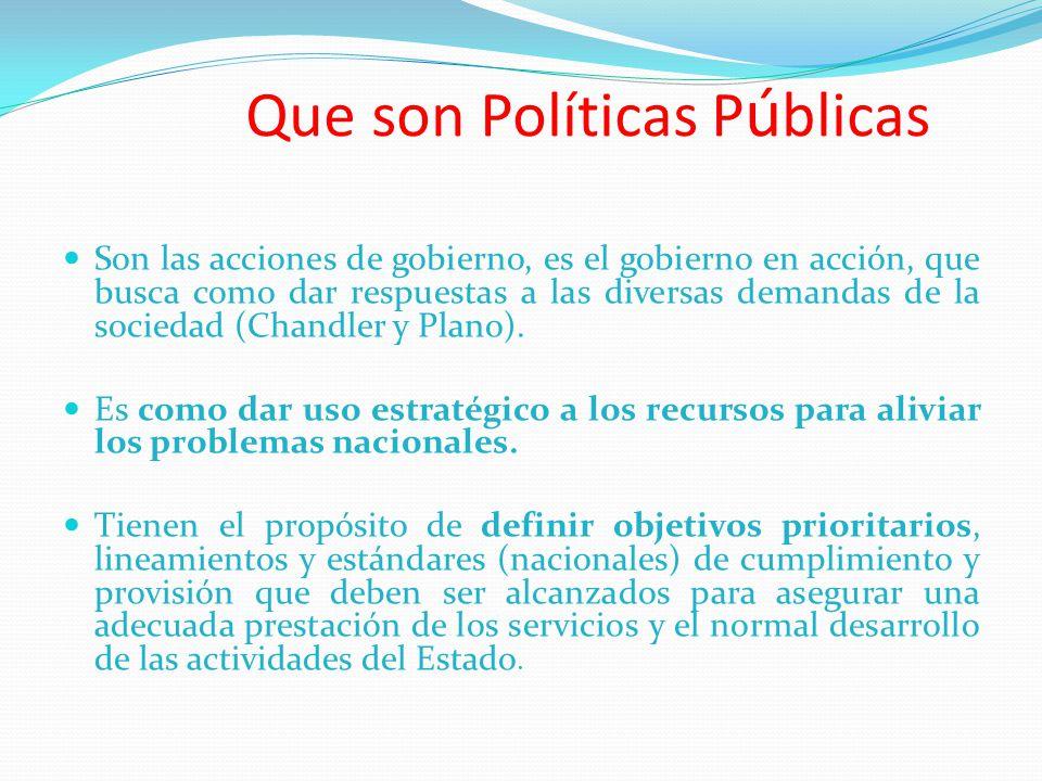 Que son Políticas P ú blicas Son las acciones de gobierno, es el gobierno en acción, que busca como dar respuestas a las diversas demandas de la socie