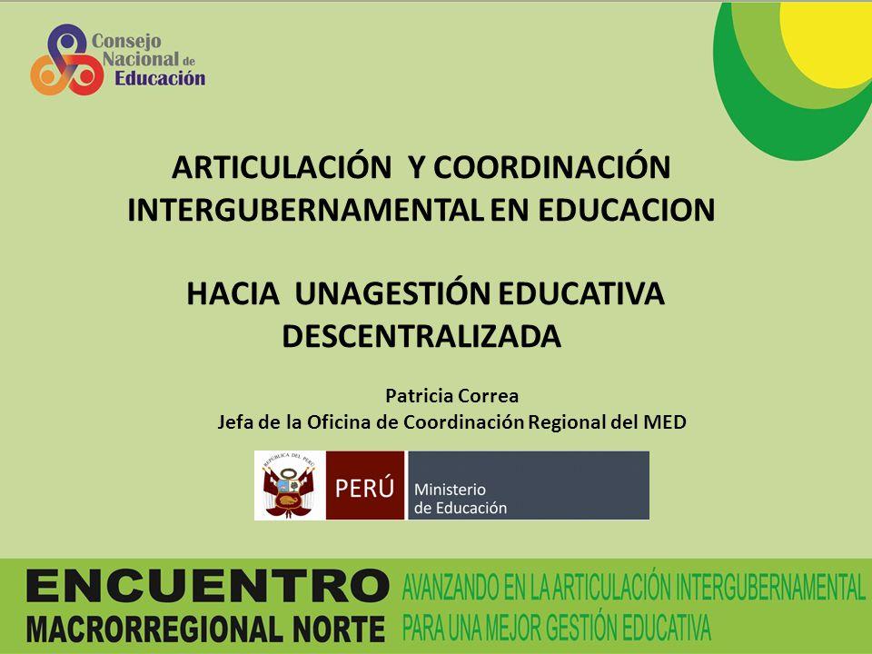 ARTICULACIÓN Y COORDINACIÓN INTERGUBERNAMENTAL EN EDUCACION HACIA UNAGESTIÓN EDUCATIVA DESCENTRALIZADA Patricia Correa Jefa de la Oficina de Coordinación Regional del MED