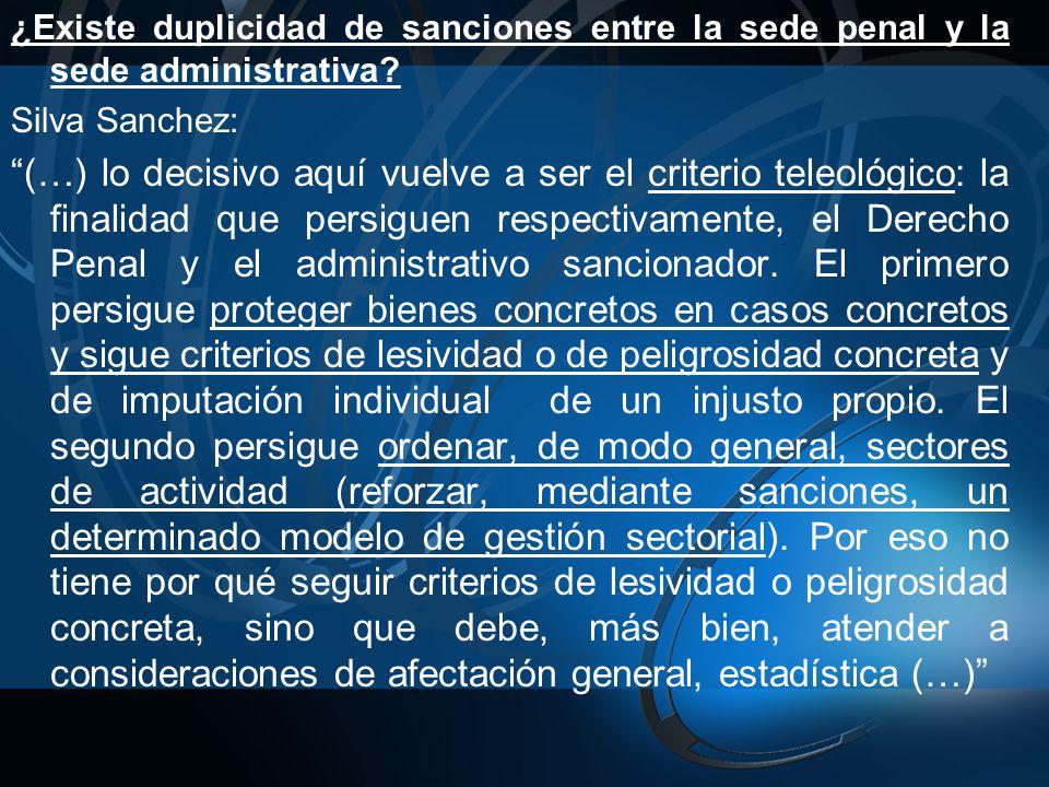 ¿Existe duplicidad de sanciones entre la sede penal y la sede administrativa? Silva Sanchez: (…) lo decisivo aquí vuelve a ser el criterio teleológico