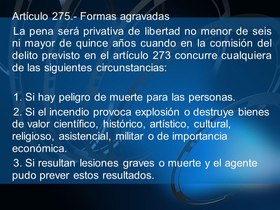 Artículo 275.- Formas agravadas La pena será privativa de libertad no menor de seis ni mayor de quince años cuando en la comisión del delito previsto en el artículo 273 concurre cualquiera de las siguientes circunstancias: 1.