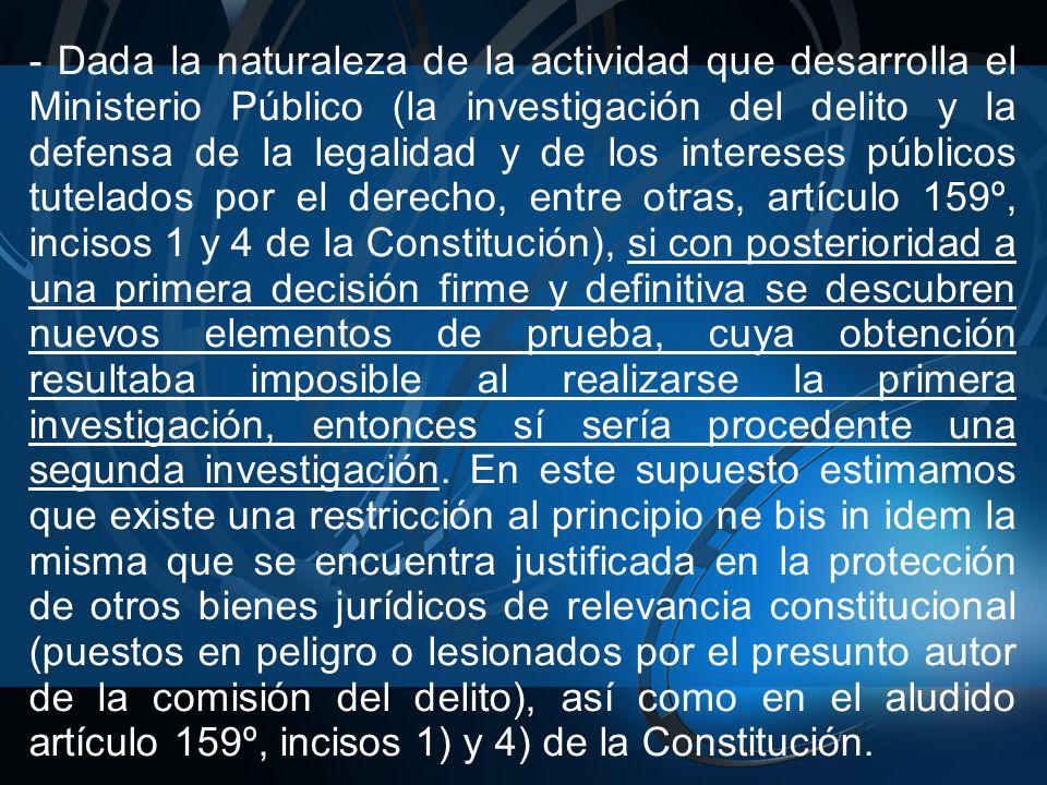 - Dada la naturaleza de la actividad que desarrolla el Ministerio Público (la investigación del delito y la defensa de la legalidad y de los intereses