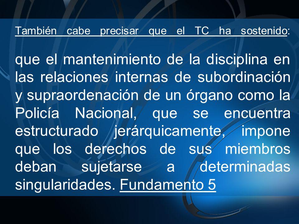 También cabe precisar que el TC ha sostenido: que el mantenimiento de la disciplina en las relaciones internas de subordinación y supraordenación de u