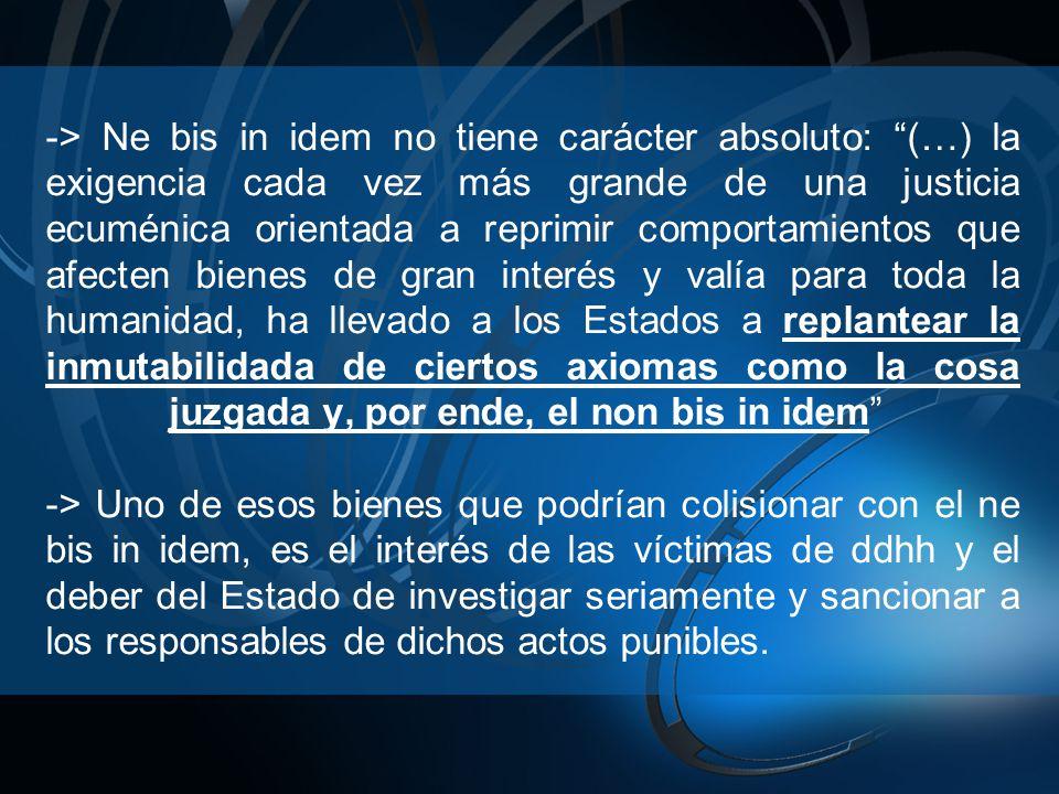 -> Ne bis in idem no tiene carácter absoluto: (…) la exigencia cada vez más grande de una justicia ecuménica orientada a reprimir comportamientos que