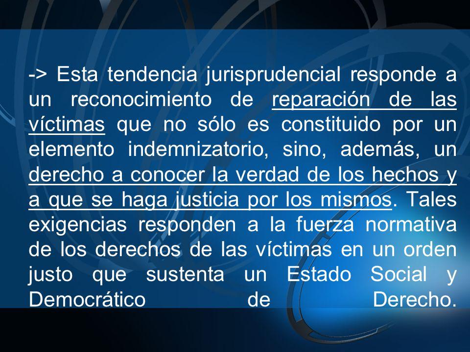 -> Esta tendencia jurisprudencial responde a un reconocimiento de reparación de las víctimas que no sólo es constituido por un elemento indemnizatorio