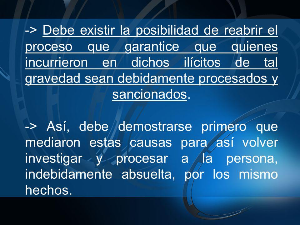 -> Debe existir la posibilidad de reabrir el proceso que garantice que quienes incurrieron en dichos ilícitos de tal gravedad sean debidamente procesa