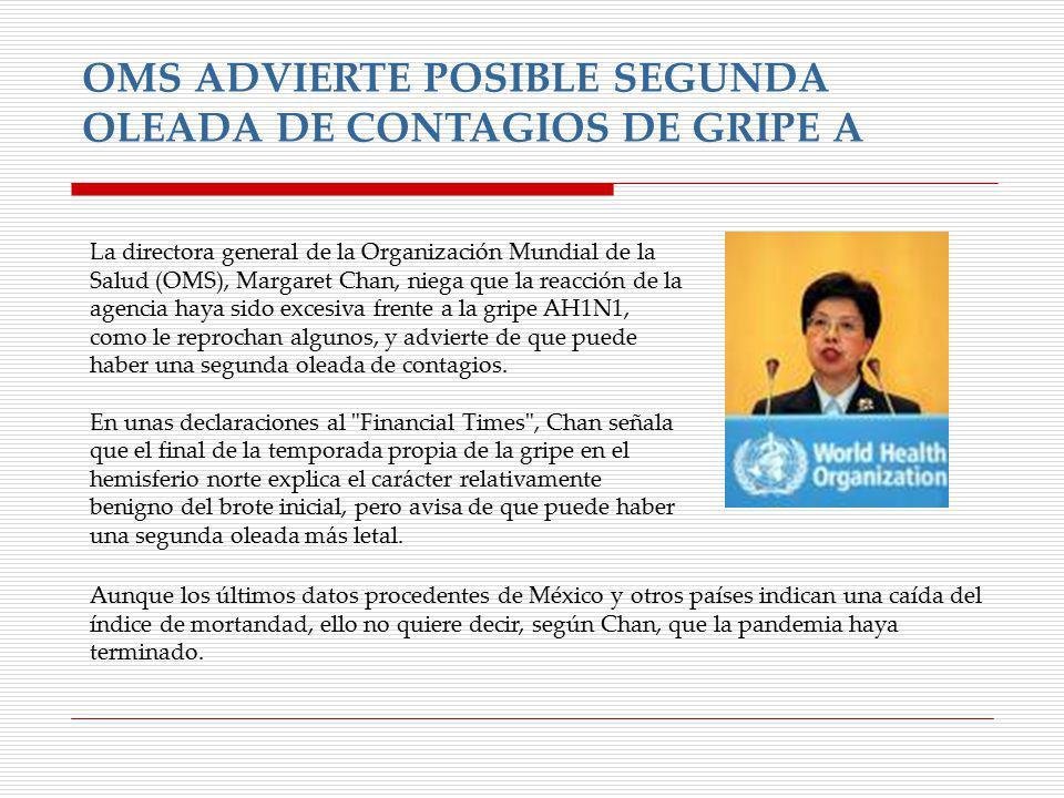 OMS ADVIERTE POSIBLE SEGUNDA OLEADA DE CONTAGIOS DE GRIPE A La directora general de la Organización Mundial de la Salud (OMS), Margaret Chan, niega qu